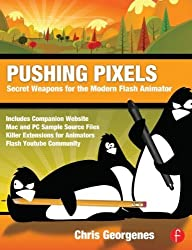 Pushing Pixels: Secret Weapons for the Modern Flash Animator by Chris Georgenes (2012-12-20)