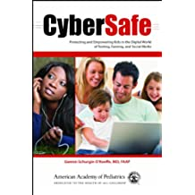 Cybersafe: Protecting and Empowering Kids in the Digital World of Texting, Gaming, and Social Media