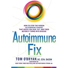 The Autoimmune Fix: How to Stop the Hidden Autoimmune Damage That Keeps You Sick, Fat, and Tired Before It Turns Into Disease: How to Stop the Hidden Autoimmune ... It Turns Into Disease (English Edition)