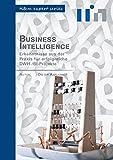 Business Intelligence: Erkenntnisse aus der Praxis für erfolgreiche DWH-/BI-Projekte