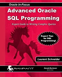 Advanced Oracle SQL Programming: The Expert Guide to Writing Complex Queries (Oracle In-Focus series) (Volume 28) by Laurent Schneider (2008-12-01)