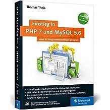 Einstieg in PHP 7 und MySQL 5.6: Für Programmieranfänger geeignet. Programmieren Sie dynamische Websites mit PHP. by Thomas Theis (2016-01-28)