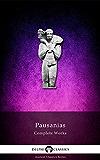 Complete Works of Pausanias (Delphi Classics) (Delphi Ancient Classics Book 39) (English Edition)