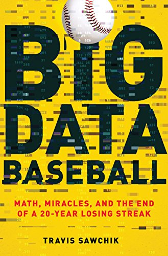 Big Data Baseball: Math, Miracles, and the End of a 20-Year Losing Streak (English Edition) por Travis Sawchik