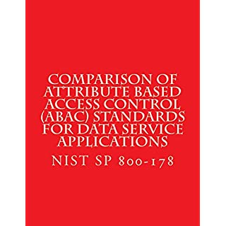 Comparison of Attribute Based Access Control (ABAC) Standards for Data Service Applications: NIST SP 800-178