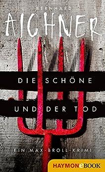 Die Schöne und der Tod: Krimi (Die Max-Broll-Krimis 1) von [Aichner, Bernhard]