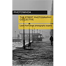 The Street Photography Collective: Learn from street photography experts (English Edition)