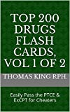 Top 200 Drugs Flash Cards 2017, Vol 1 of 2: Easily Pass the PTCE & ExCPT for Cheaters (English Edition)