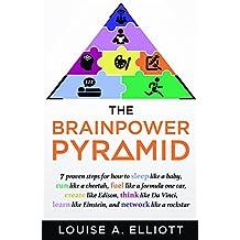 The BrainPower Pyramid: 7 proven steps for how to Sleep like a Baby, Run like a Cheetah, Fuel like a Formula One Car, Create like Edison Think like Da ... Network like a Rockstar! (English Edition)