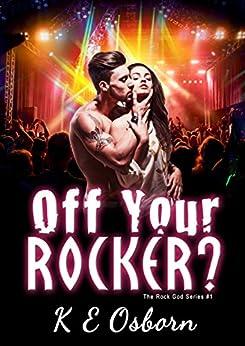 Off Your Rocker? (The Rock God Series #1) by [Osborn, K E]