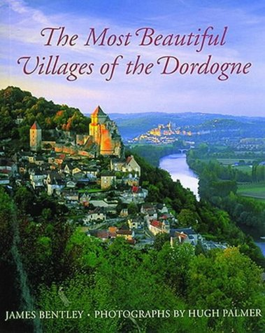 The Most Beautiful Villages of the Dordogne par James Bentley, Hugh Palmer