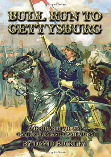 Bull Run To Gettysburg: American Civil War Rules and Campaigns por David Bickley