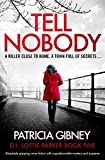 Tell Nobody: Absolutely gripping crime fiction with unputdownable mystery and suspense (Detective Lottie Parker Book 5) (English Edition)