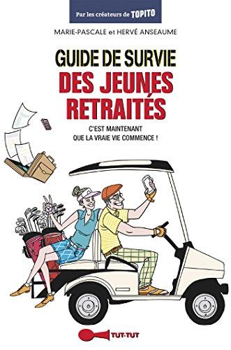 Guide de survie des jeunes retraités: C'est maintenant que la vraie vie commence ! (French Edition)