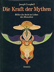 Die Kraft der Mythen. Bilder der Seele im Leben des Menschen