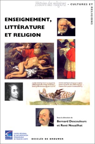 Enseignement, littérature et religion par Bernard Descouleurs, René Nouailhat