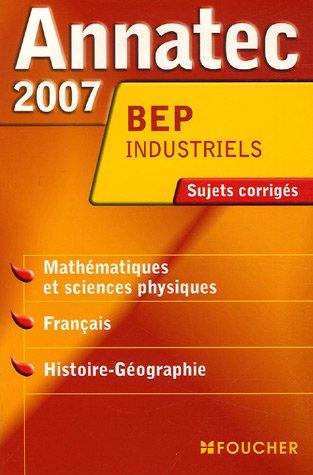 Mathématiques et Sciences Physiques, Français, Histoire-Géographie BEP Industriels : Sujets corrigés 2007