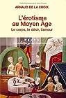 L'Erotisme au Moyen Âge : Le corps, le désir, l'amour par De La Croix