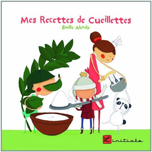 Mes recettes de cueillettes par Emilie Alenda
