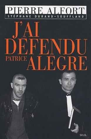 J'ai défendu Patrice Alègre par Pierre Alfort, Stéphane Durand-Souffland