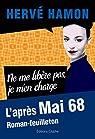 Ne me libère pas, je m'en charge : L'après mai 68, roman-feuilleton par Hamon