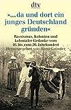 ... da und dort ein junges Deutschland gründen: Rassismus, Kolonien und kolonialer Gedanke vom 16. bis zum 20. Jahrhundert (dtv Sachbuch) - Horst Gründer