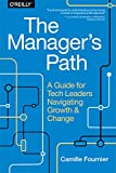 The Manager's Path - A Guide for Tech Leaders Navigating Growth and Change