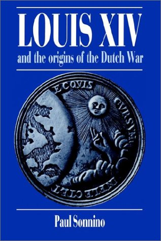 Louis XIV and the Origins of the Dutch War (Cambridge Studies in Early Modern History)