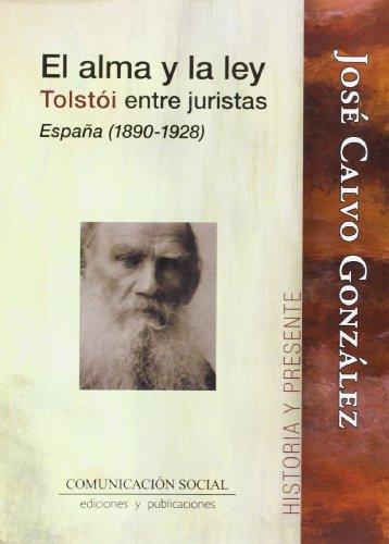 El alma y la ley. Tolstói entre juristas. España 1890-1928 (Historia y Presente) por José Calvo González
