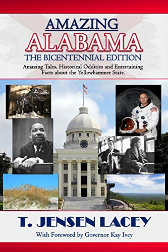 Amazing Alabama: The Bicentennial Edition: Amazing Tales, Historical Oddities and Entertaining Facts about the Yellowhammer State (Lacey's Amazing America Series Book 4) (English Edition)