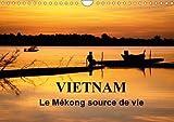 Vietnam Le Mekong Source De Vie 2018: Le Vietnam Est Traverse Par Le Fleuve Mekong. Sur L'eau, Sur Les Berges, La Vie Fourmille De Toutes Parts...