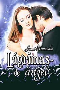 Lágrimas de ángel par Juani Hernández
