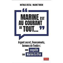 """""""Marine est au courant de tout..."""" : Une enquête sur Marine Le Pen: Argent secret, financements, hommes de l'ombre"""