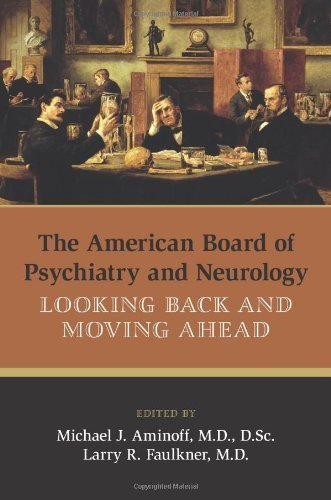 The American Board of Psychiatry and Neurology: Looking Back and Moving Ahead by Michael J. Aminoff (2012-04-30)