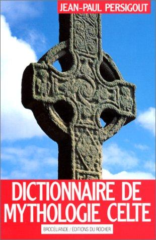 DICTIONNAIRE DE MYTHOLOGIE CELTE. Dieux et héros, 2ème édition par Jean-Paul Persigout