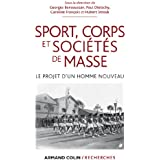 Sport, corps et sociétés de masse: Le projet d'un homme nouveau