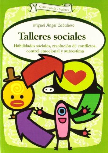 Talleres sociales: Habilidades sociales, resolución de conflictos, control emocional y autoestima por Miguel Ángel Caballero Mariscal