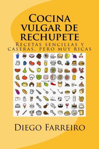 Cocina vulgar de rechupete: Recetas sencillas y caseras, pero muy ricas
