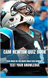 Cam Newton Quiz Book - 50 Fun & Fact Filled Questions About One Of Greatest QB In The NFL Cam Newton (English Edition)