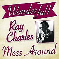 Wonderful.....Ray Charles (Mess Around)