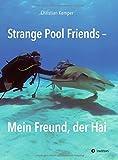 Strange Pool Friends: Mein Freund, der Hai - Christian Kemper