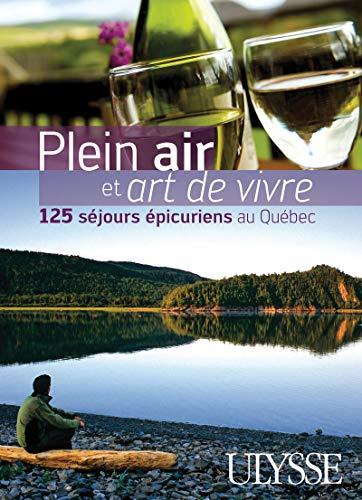 Plein air et art de vivre 125 séjours épicuriens au Quebec