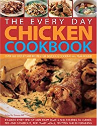The Everyday Chicken Cookbook: Traditional, Contemporary, Classic and Adventurous Idea for Chicken and Turkey, with Every Recipe Shown Step-by-step in Over 2000 Colour Photographs (The Every Day)
