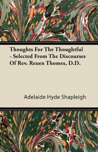 Thoughts For The Thoughtful - Selected From The Discourses Of Rev. Reuen Thomes, D.D. por Adelaide Hyde Shapleigh