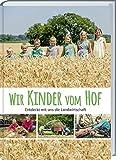 Wir Kinder vom Hof: Entdeckt mit uns die Landwirtschaft.