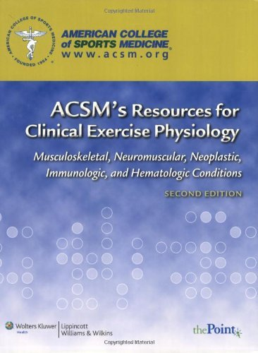 ACSM's Resources for Clinical Exercise Physiology: Musculoskeletal, Neuromuscular, Neoplastic, Immunologic and Hematologic Conditions (Acsms Resources for the Clinical Exercise Physiology) by American College of Sports Medicine (1-Feb-2009) Paperback