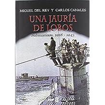 Una jauría de lobos: Submarinos. 1918-1945 (Crónicas de la historia)