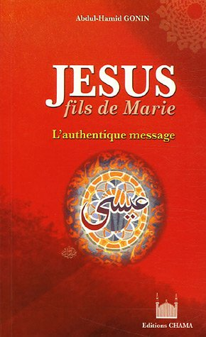 Jésus, fils de Marie : L'authentique Message par Abdul-Hamid Gonin