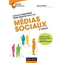 Comment développer votre activité grâce aux médias sociaux - 2e éd. - Facebook, Twitter, LinkedIn: Facebook, Twitter, LinkedIn, Instagram et les autres plateformes sociales