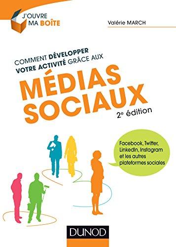Comment développer votre activité grâce aux médias sociaux - 2e éd. : Facebook, Twitter, LinkedIn, Instagram et les autres plateformes sociales (J'ouvre ma boite) (French Edition)